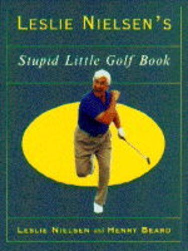 Leslie Nielsen's Stupid Little Golf Book By Leslie Nielsen