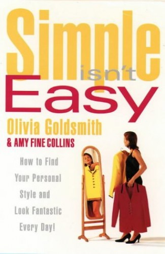 Simple Isn't Easy: How to Find Your Personal Style and Look Fantastic Every Day! By Olivia Goldsmith