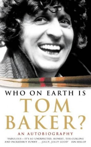 Who on Earth is Tom Baker? - An Autoiography By Tom Baker