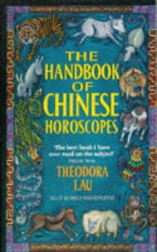 Handbook of Chinese Horoscopes By Theodora Lau