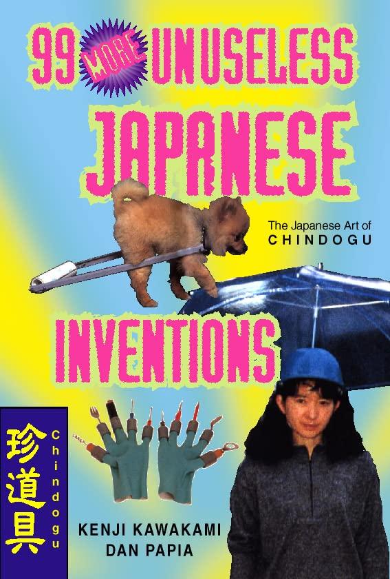 99 More Unuseless Japanese Inventions By Kenji Kawakami