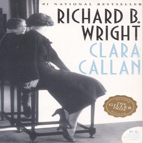 Clara Callan: A Novel By Richard B. Wright