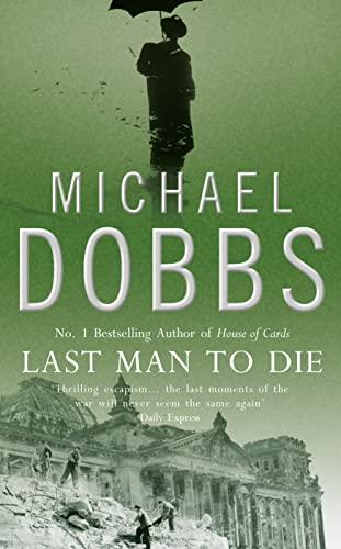 Last Man to Die By Michael Dobbs