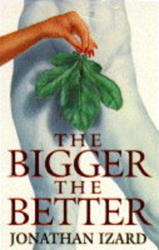 The Bigger the Better By Jonathan Izzard
