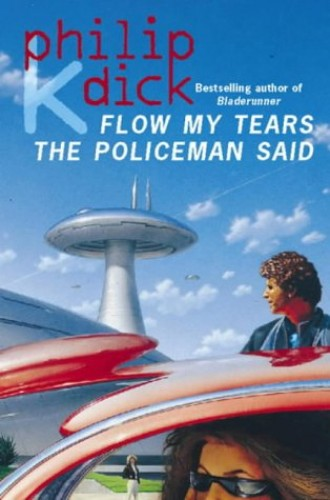 Flow My Tears, the Policeman Said By Philip K. Dick