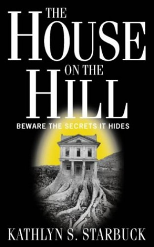 The House at the Top of the Hill By Kathlyn S. Starbuck