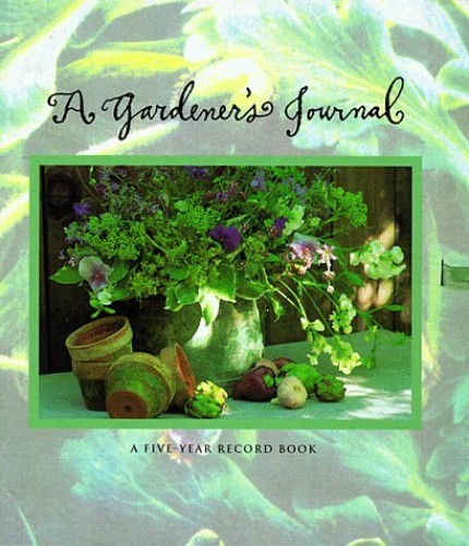 A Gardener's Journal A Five Year Record Book By Illustrated by Kathryn Kleinman