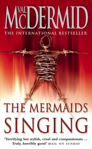 The Mermaids Singing (Tony Hill and Carol Jordan, Book 1) By Val McDermid