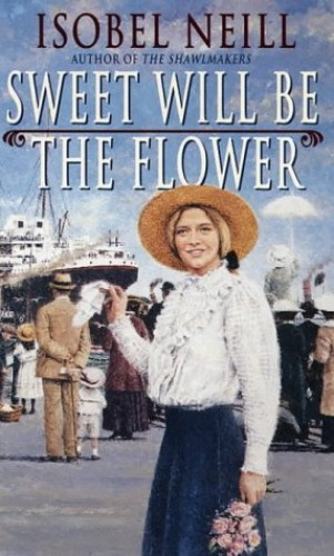 Sweet Will Be the Flower By Isobel Neill