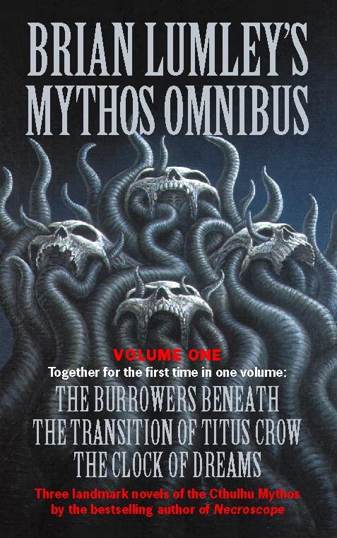 Brian Lumley's Mythos Omnibus I:Burrowers Beneath,Transition of Titus Crow,Clock of Dreams Vol 1 By Brian Lumley