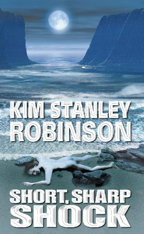 Short, Sharp Shock By Kim Stanley Robinson