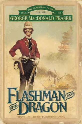 Flashman and the Dragon (The Flashman Papers) Vol.VIII By George MacDonald Fraser