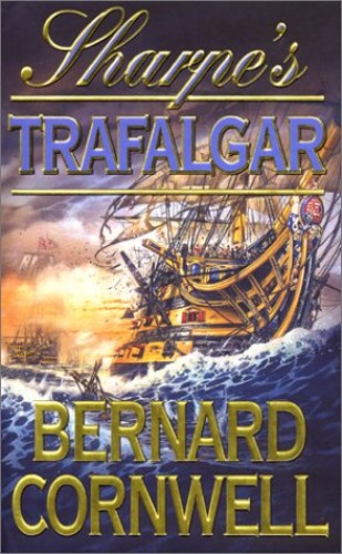 The Sharpe Series (4) – Sharpe's Trafalgar: The Battle of Trafalgar, 21 October 1805 By Bernard Cornwell