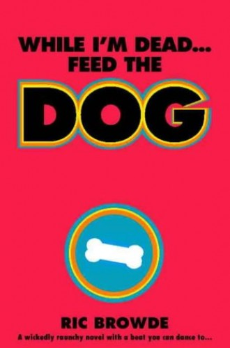 While I'm Dead...Feed the Dog By Ric Browde