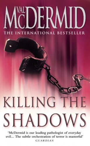 Killing the Shadows By Val McDermid