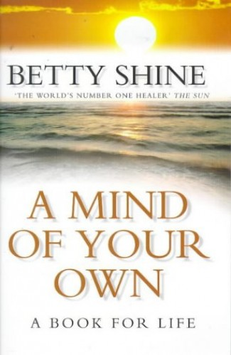 A Mind of Your Own By Betty Shine