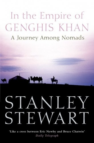 In the Empire of Genghis Khan: A Journey Among Nomads By Stanley Stewart