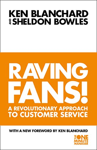 Raving Fans!: Revolutionary Approach to Customer Service by Kenneth H. Blanchard