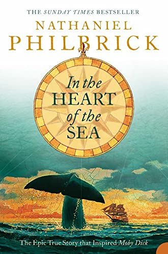 In the Heart of the Sea: The Epic True Story that Inspired 'Moby Dick' By Nathaniel Philbrick