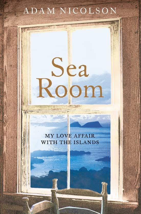 Sea Room: An Island Life By Adam Nicolson