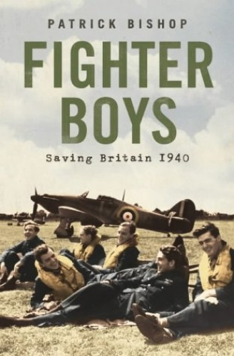 Fighter Boys: Saving Britain 1940 By Patrick Bishop