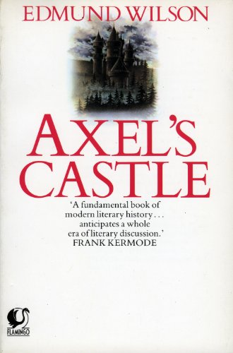 Axel's Castle: Study in the Imaginative Literature of 1870-1930 (Flamingo) By Edmund Wilson
