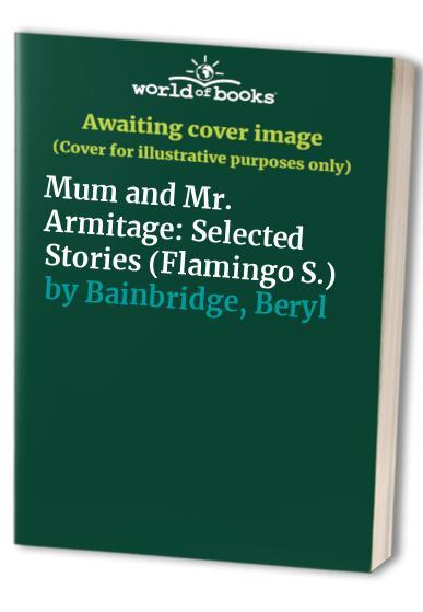 Mum and Mr. Armitage By Beryl Bainbridge