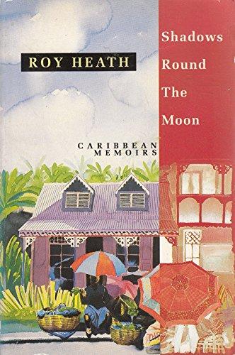 Shadows Round the Moon By Roy A.K. Heath