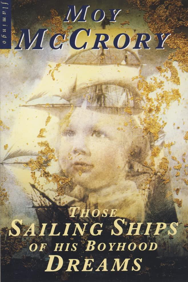Those Sailing Ships of His Boyhood Dreams By Moy McCrory
