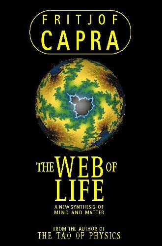 The Web of Life: A New Synthesis of Mind and Matter by Fritjof Capra