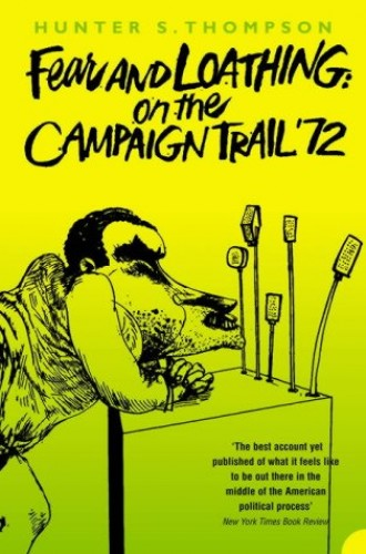 Fear and Loathing on the Campaign Trail '72 By Hunter S. Thompson