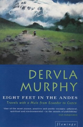 Eight Feet in the Andes By Dervla Murphy