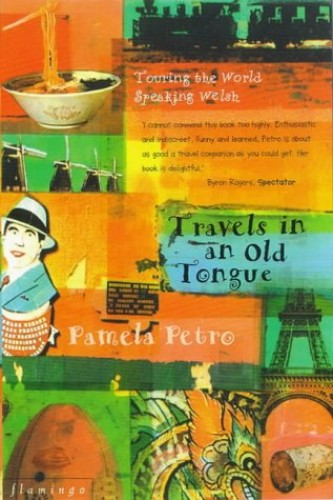 Travels in an Old Tongue: Touring the World Speaking Welsh By Pamela Petro
