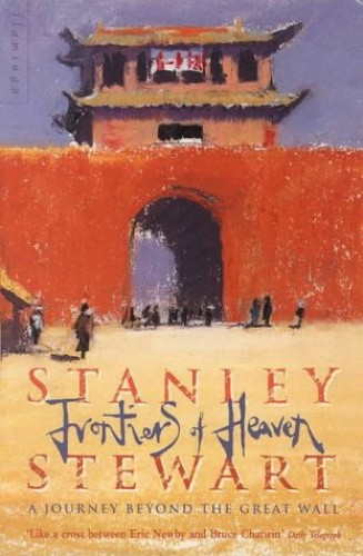 Frontiers of Heaven: Journey Beyond the Great Wall By Stanley Stewart
