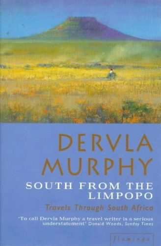 South from the Limpopo: Travels Through South Africa by Dervla Murphy