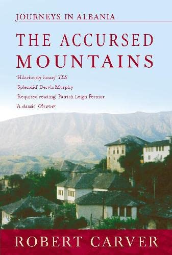 The Accursed Mountains: Journeys in Albania By Robert Carver