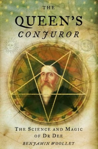 The Queen's Conjuror: The Life and Magic of Dr. Dee by Benjamin Woolley