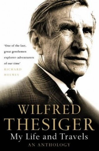 My Life and Travels By Wilfred Thesiger