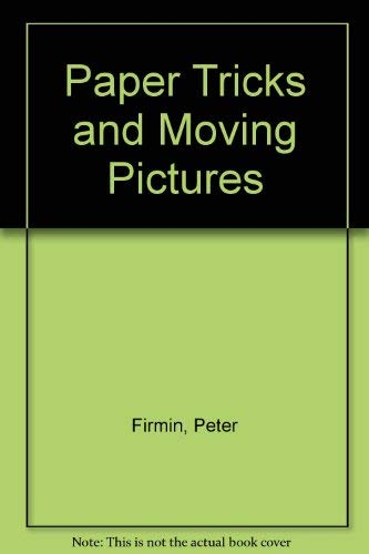Paper Tricks and Moving Pictures By Peter Firmin