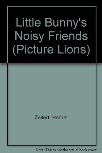 Little Bunny's Noisy Friends (Picture Lions) by Harriet Zeifert