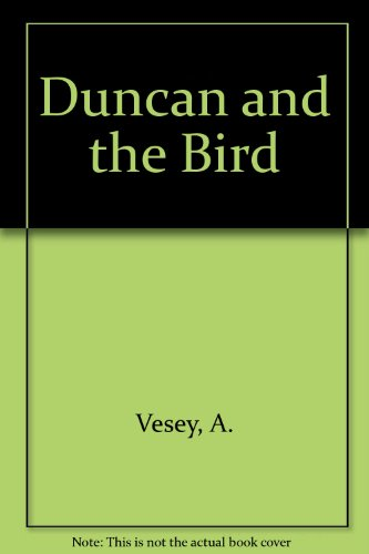 Duncan and the Bird By A. Vesey