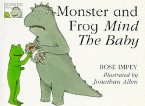 Monster and Frog Mind the Baby (Monster & Frog) By Rose Impey