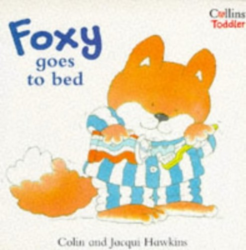 Foxy Goes to Bed (Collins Toddler) By Colin Hawkins