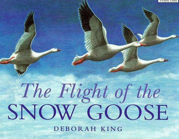 The Flight of the Snow Goose By Deborah King