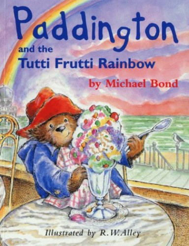 Paddington and the Tutti Frutti Rainbow By Michael Bond