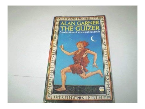 The Guizer: A collection of stories about fools By Alan Garner