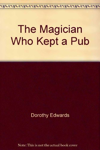 The Magician Who Kept a Pub and Other Stories By Dorothy Edwards