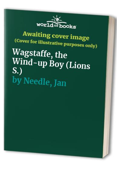 Wagstaffe, the Wind-up Boy By Jan Needle
