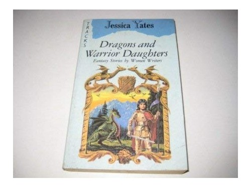 Dragons and Warrior Daughters By Edited by Jessica Yates