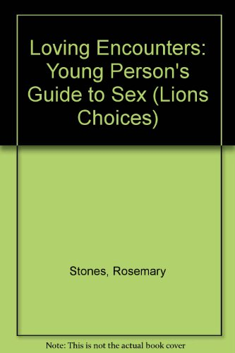 Loving Encounters: Young Person's Guide to Sex (Lions Choices) by Rosemary Stones